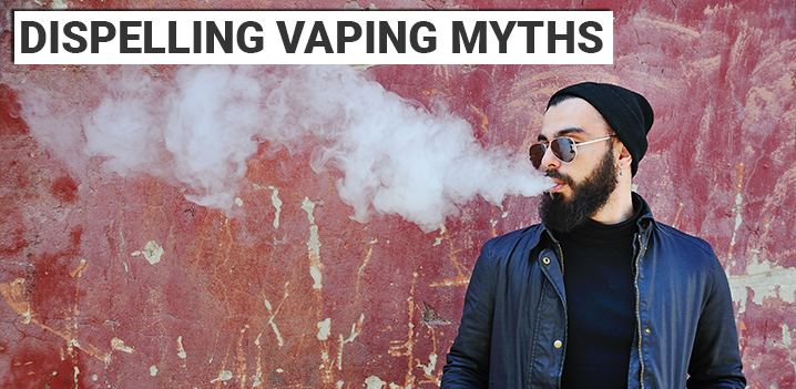 Dispelling Vaping Myths
