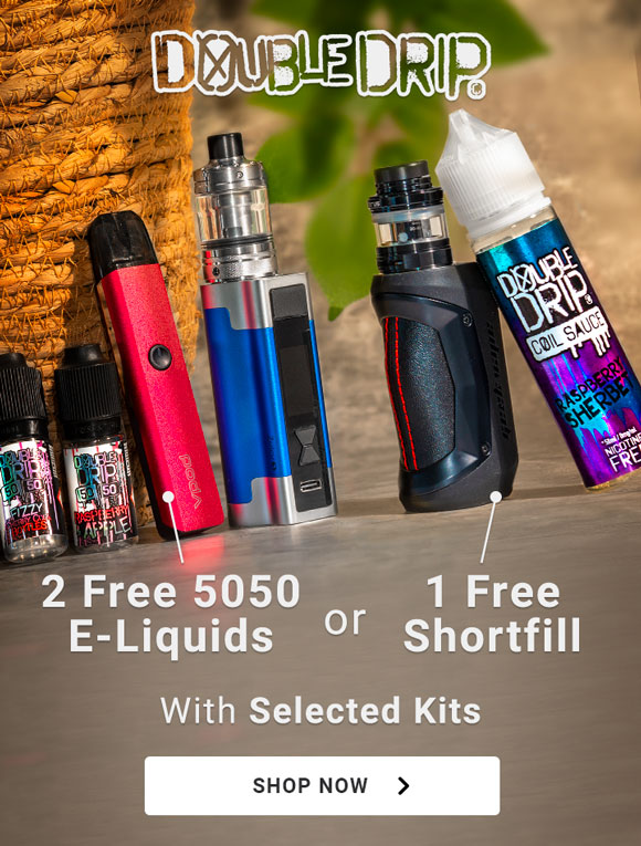 Double Drip offer. 2 free 5050 e-liquids or 1 free shortfill with selected kits