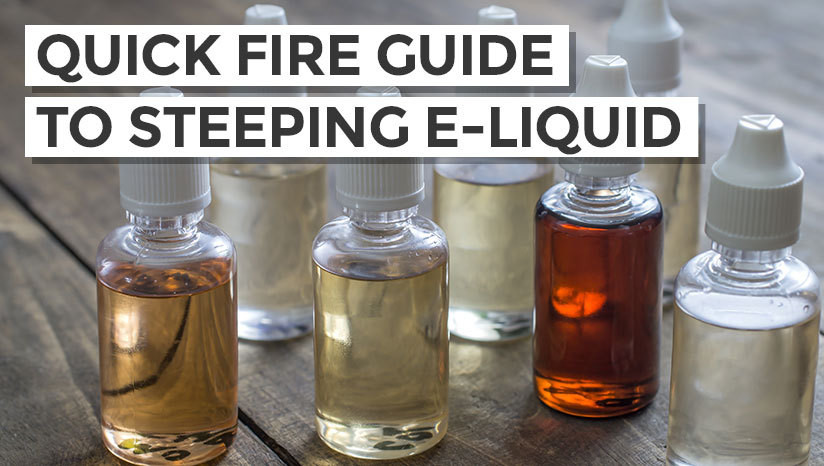 Quick Fire Guide to Steeping E-liquid
